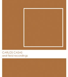 Carlos Casas - Aral Field Recordings